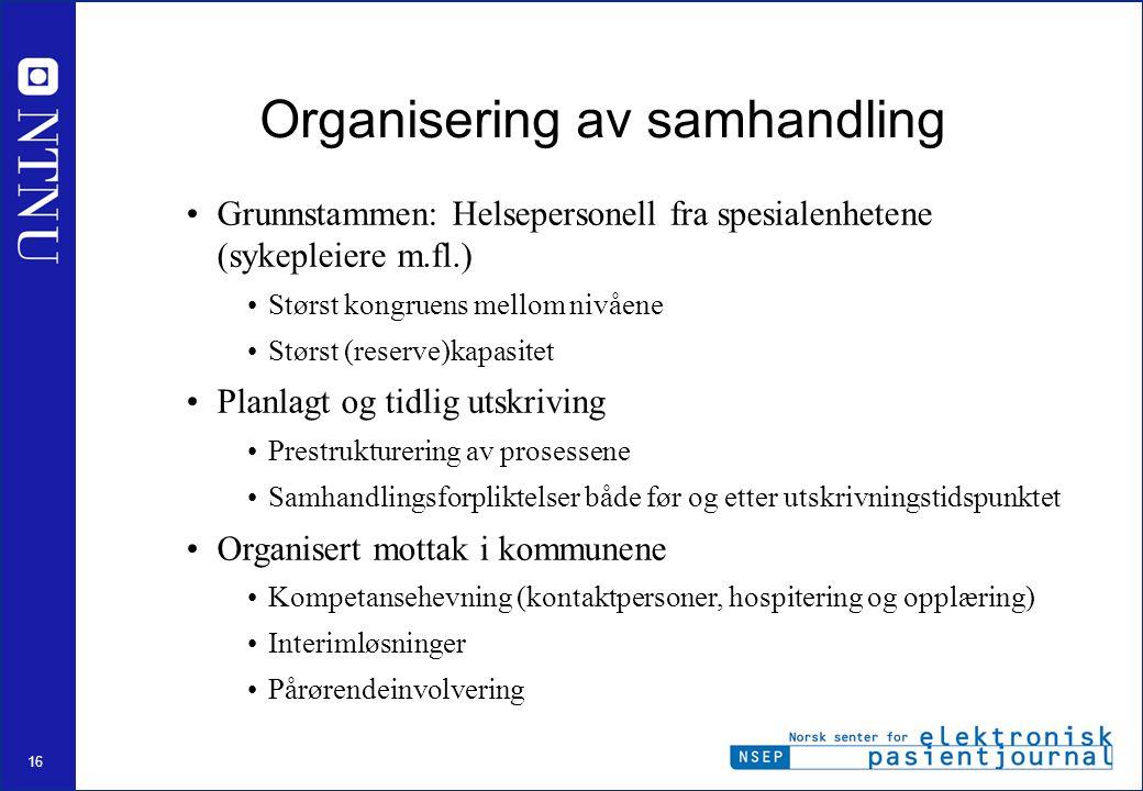 16 Organisering av samhandling Grunnstammen: Helsepersonell fra spesialenhetene (sykepleiere m.fl.) Størst kongruens mellom nivåene Størst (reserve)ka