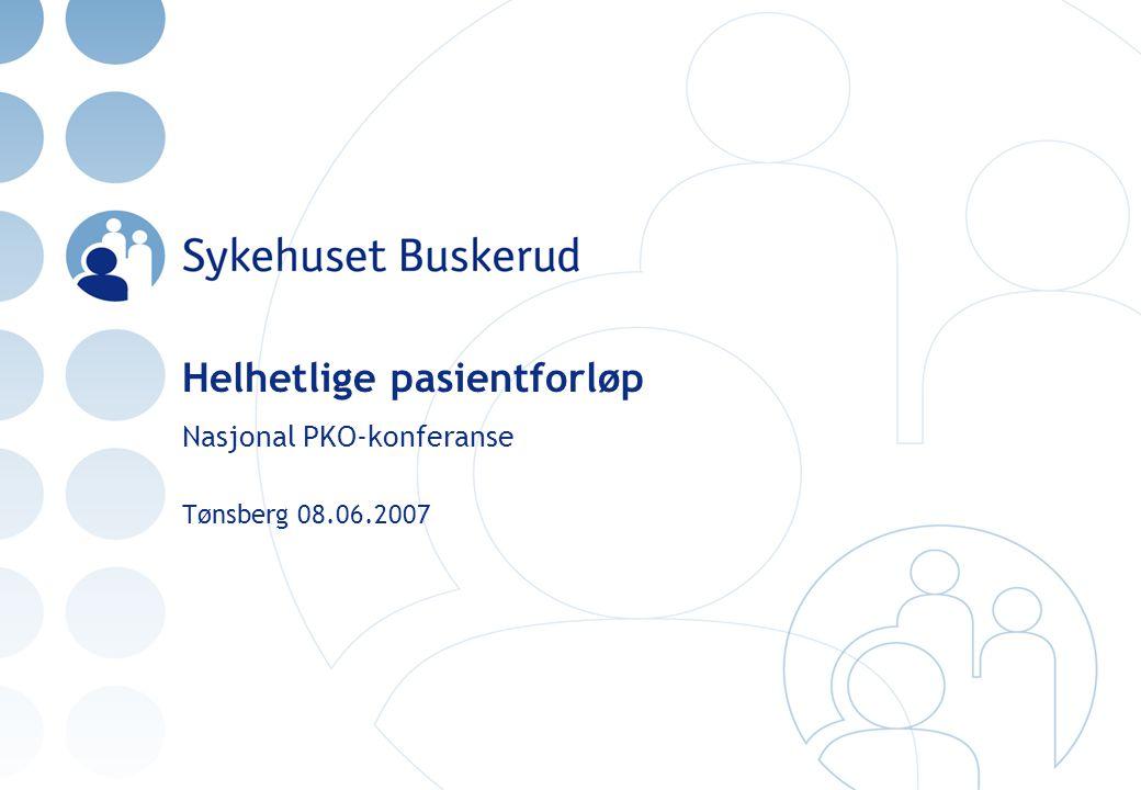 Helhetlige pasientforløp Nasjonal PKO-konferanse Tønsberg 08.06.2007