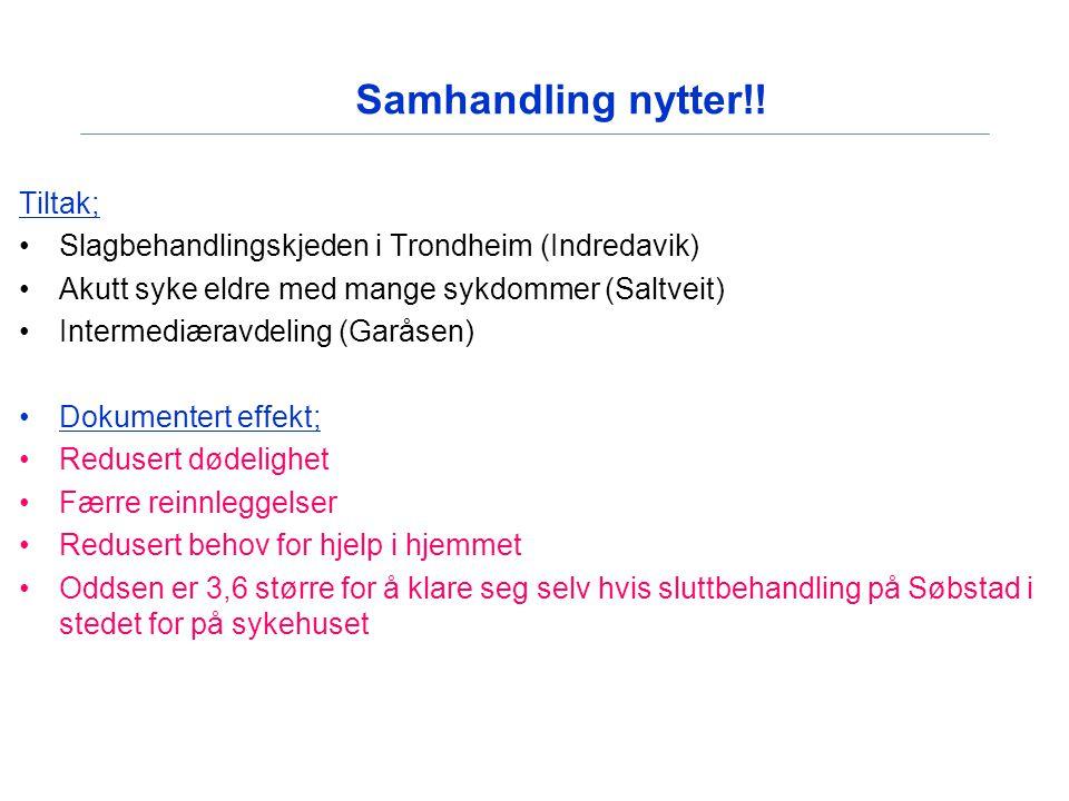 Samhandling nytter!! Tiltak; Slagbehandlingskjeden i Trondheim (Indredavik) Akutt syke eldre med mange sykdommer (Saltveit) Intermediæravdeling (Garås