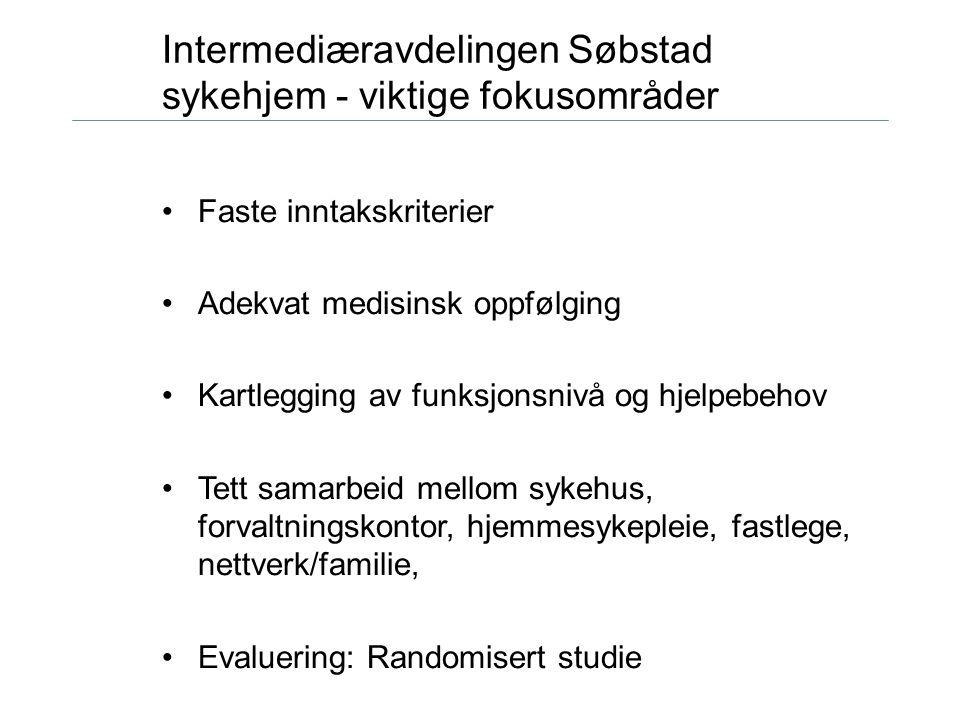 Intermediæravdelingen Søbstad sykehjem - viktige fokusområder Faste inntakskriterier Adekvat medisinsk oppfølging Kartlegging av funksjonsnivå og hjel