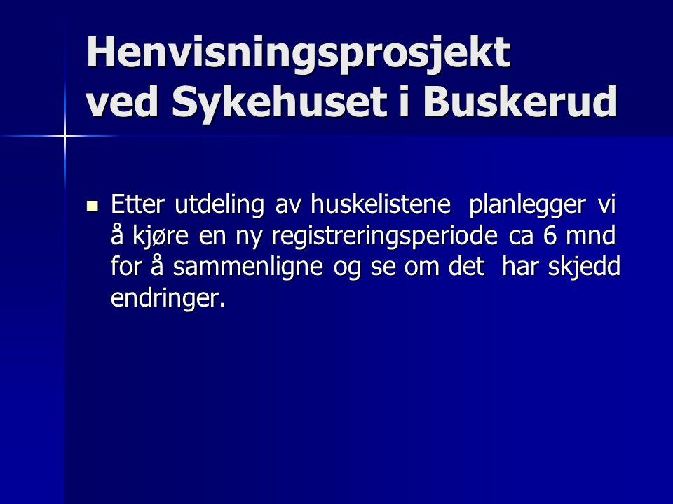 Henvisningsprosjekt ved Sykehuset i Buskerud Etter utdeling av huskelistene planlegger vi å kjøre en ny registreringsperiode ca 6 mnd for å sammenligne og se om det har skjedd endringer.