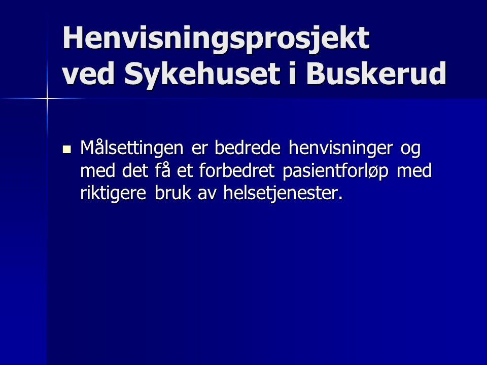 Henvisningsprosjekt ved Sykehuset i Buskerud Målsettingen er bedrede henvisninger og med det få et forbedret pasientforløp med riktigere bruk av helsetjenester.