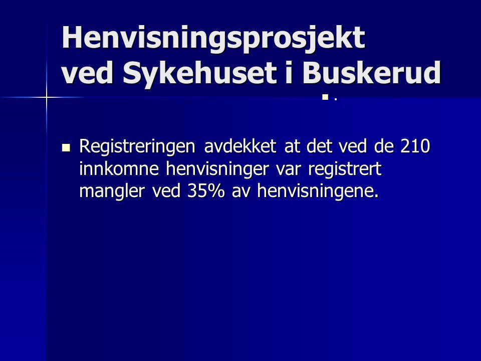 Henvisningsprosjekt ved Sykehuset i Buskerud Registreringen avdekket at det ved de 210 innkomne henvisninger var registrert mangler ved 35% av henvisningene.