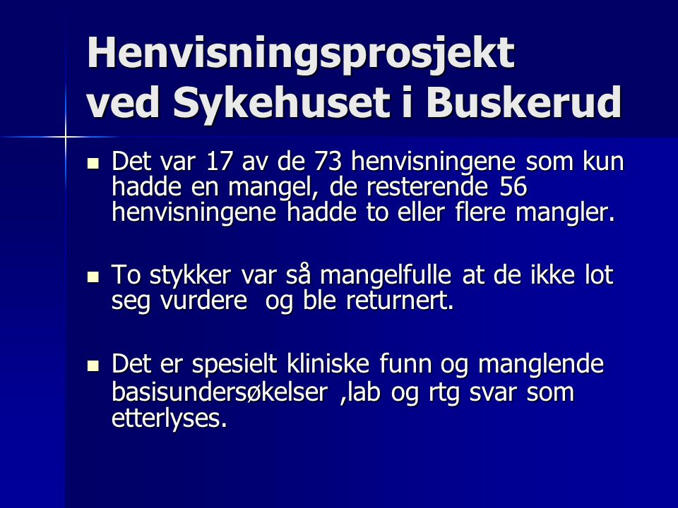 Henvisningsprosjekt ved Sykehuset i Buskerud Det var 17 av de 73 henvisningene som kun hadde en mangel, de resterende 56 henvisningene hadde to eller flere mangler.