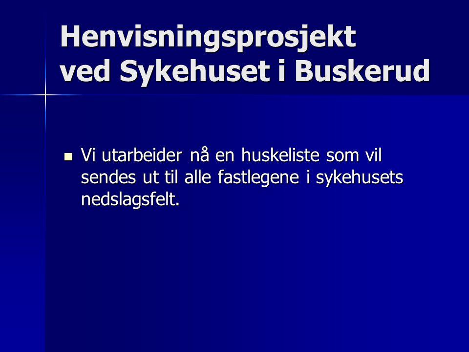 Henvisningsprosjekt ved Sykehuset i Buskerud Vi utarbeider nå en huskeliste som vil sendes ut til alle fastlegene i sykehusets nedslagsfelt.