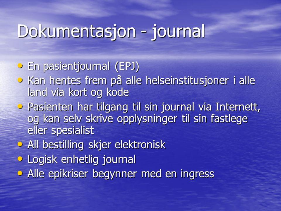 Dokumentasjon - journal En pasientjournal (EPJ) En pasientjournal (EPJ) Kan hentes frem på alle helseinstitusjoner i alle land via kort og kode Kan he