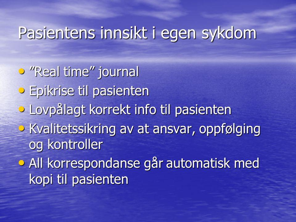 """Pasientens innsikt i egen sykdom """"Real time"""" journal """"Real time"""" journal Epikrise til pasienten Epikrise til pasienten Lovpålagt korrekt info til pasi"""