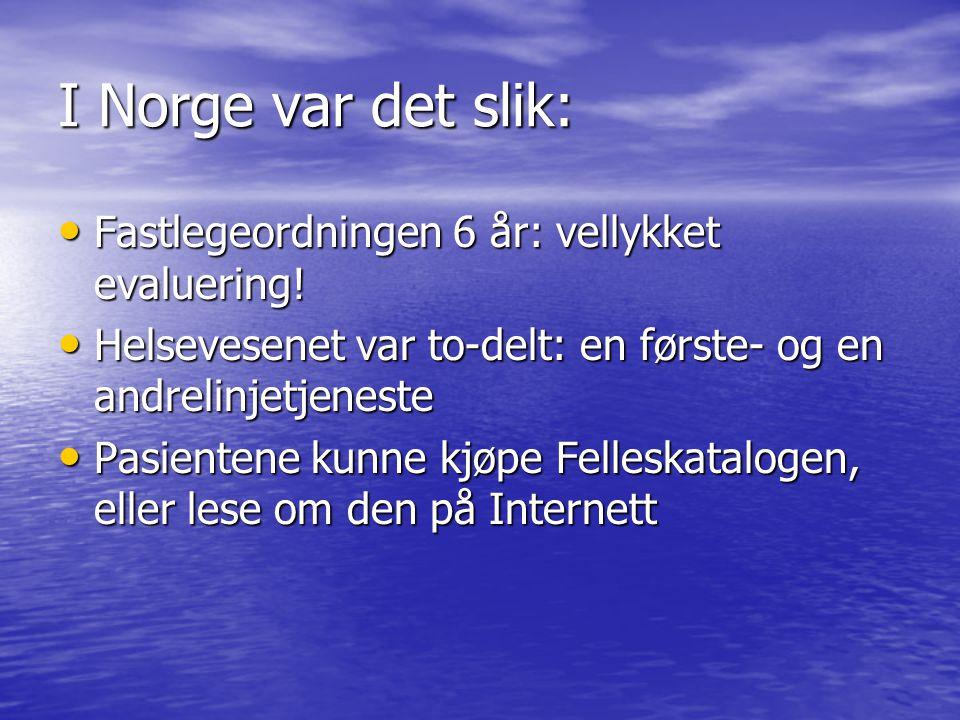 I Norge var det slik: Fastlegeordningen 6 år: vellykket evaluering! Fastlegeordningen 6 år: vellykket evaluering! Helsevesenet var to-delt: en første-