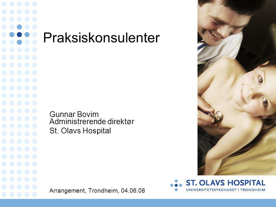 Praksiskonsulenter Gunnar Bovim Administrerende direktør St. Olavs Hospital Arrangement, Trondheim, 04.06.08