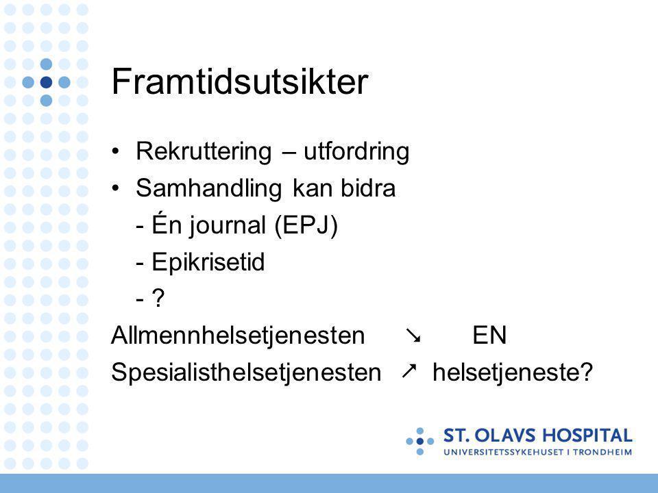 Framtidsutsikter Rekruttering – utfordring Samhandling kan bidra - Én journal (EPJ) - Epikrisetid - .