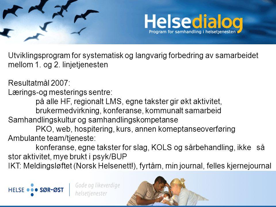 Prinsipper i gamle Sør - PKO  Helsedialog programmet styrevedtatt  RHFet setter av midler, som så fordeles i hht Helsedialog's prioriterte områder  PKO sentral del av Helsedialog  gratis for HFene, finansierer virksomhet som oppfattes som nyttig og riktig
