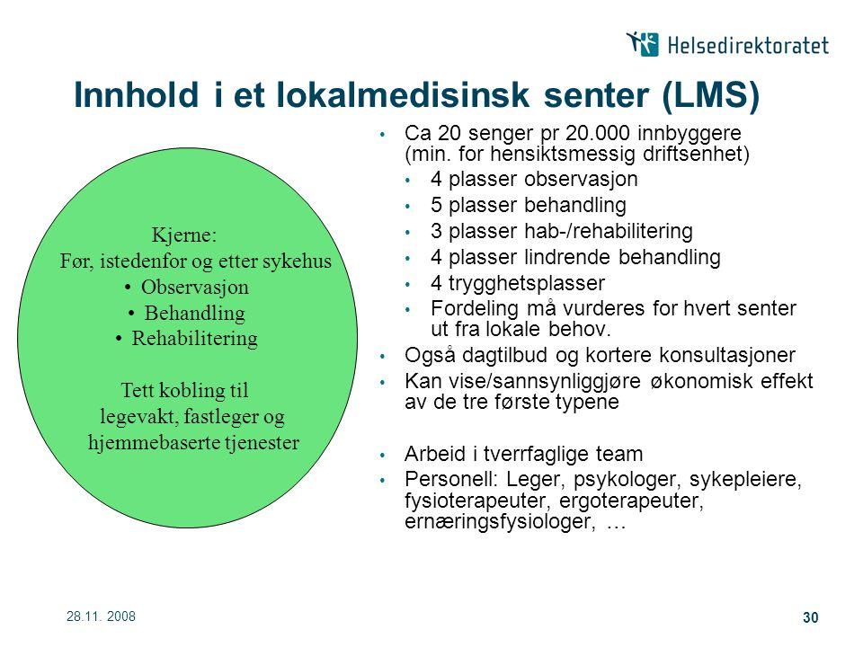 28.11.2008 30 Innhold i et lokalmedisinsk senter (LMS) Ca 20 senger pr 20.000 innbyggere (min.