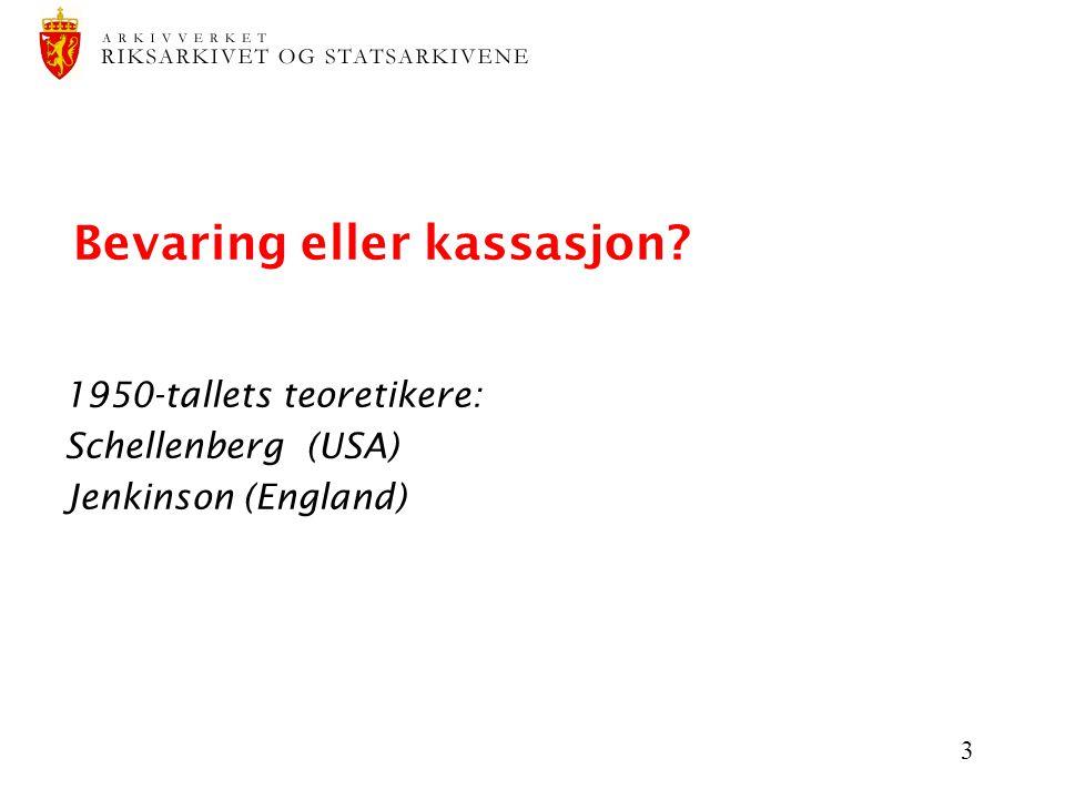 3 Bevaring eller kassasjon? 1950-tallets teoretikere: Schellenberg (USA) Jenkinson (England)