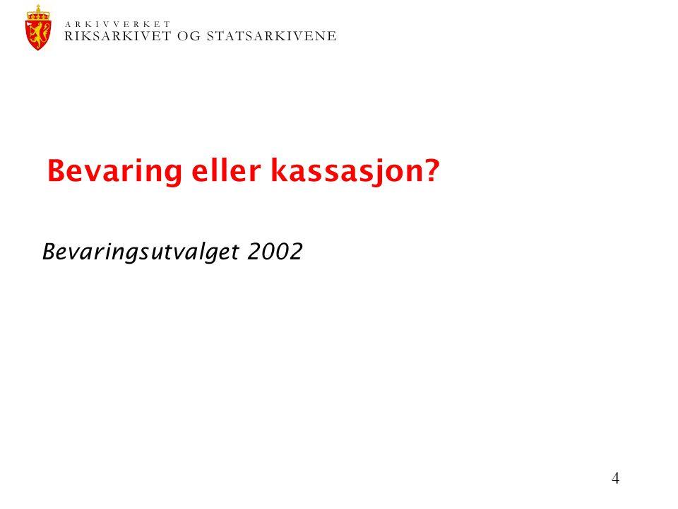 4 Bevaring eller kassasjon? Bevaringsutvalget 2002