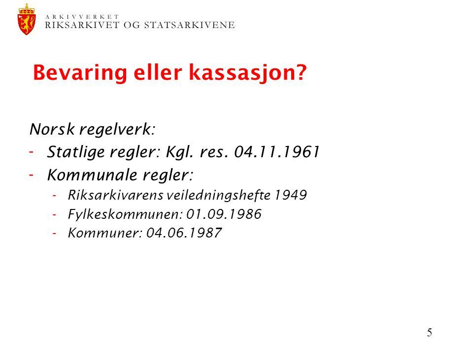5 Bevaring eller kassasjon. Norsk regelverk: - Statlige regler: Kgl.