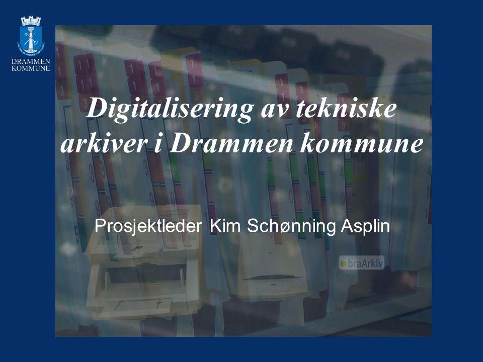 Digitalisering av tekniske arkiver i Drammen kommune Prosjektleder Kim Schønning Asplin