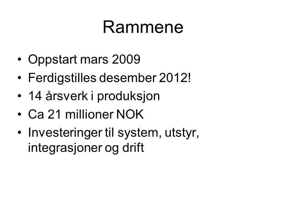 Rammene Oppstart mars 2009 Ferdigstilles desember 2012.