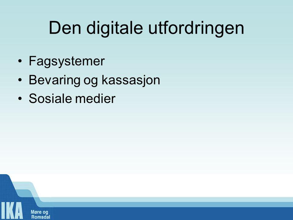 Den digitale utfordringen Fagsystemer Bevaring og kassasjon Sosiale medier