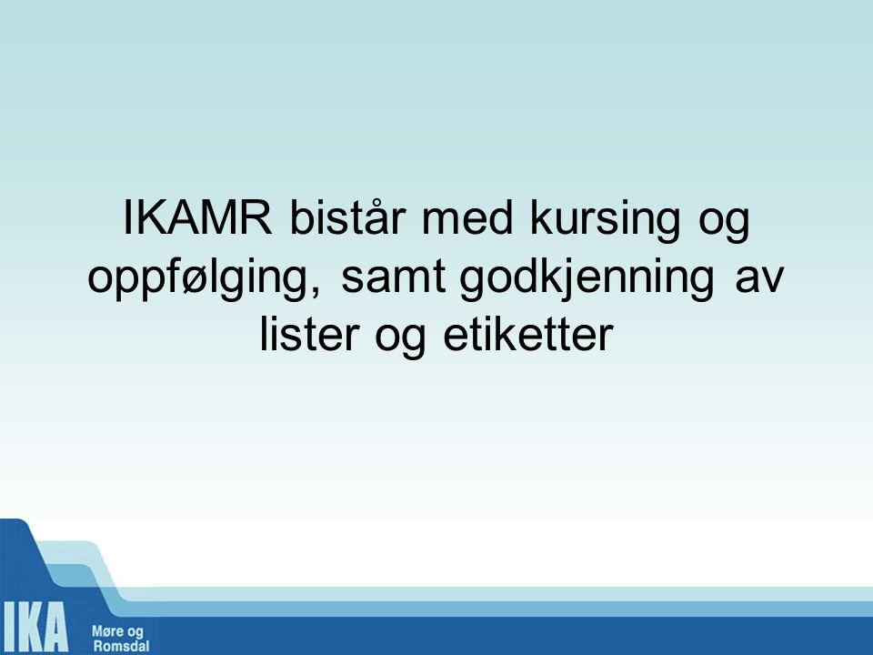 IKAMR bistår med kursing og oppfølging, samt godkjenning av lister og etiketter