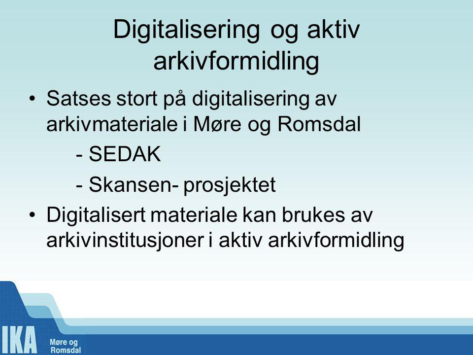 Digitalisering og aktiv arkivformidling Satses stort på digitalisering av arkivmateriale i Møre og Romsdal - SEDAK - Skansen- prosjektet Digitalisert materiale kan brukes av arkivinstitusjoner i aktiv arkivformidling