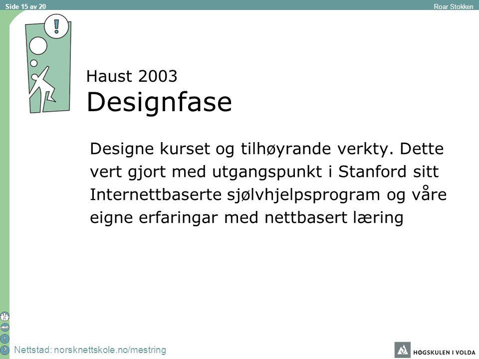 Nettstad: norsknettskole.no/mestring Roar Stokken Side 15 av 20 Haust 2003 Designfase Designe kurset og tilhøyrande verkty.