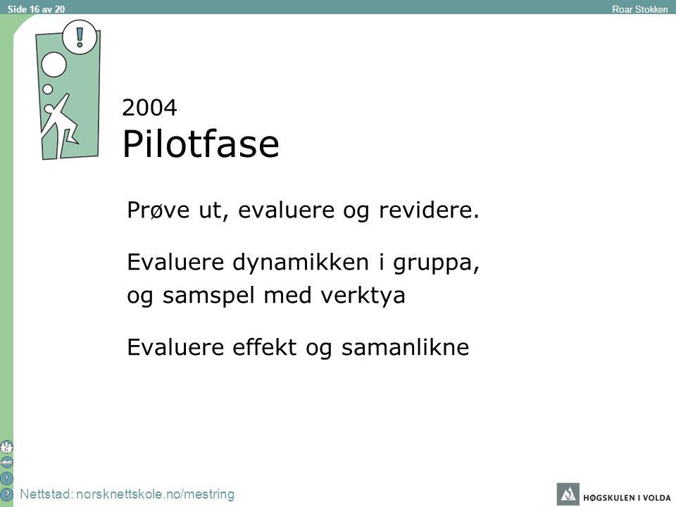 Nettstad: norsknettskole.no/mestring Roar Stokken Side 16 av 20 2004 Pilotfase Prøve ut, evaluere og revidere.