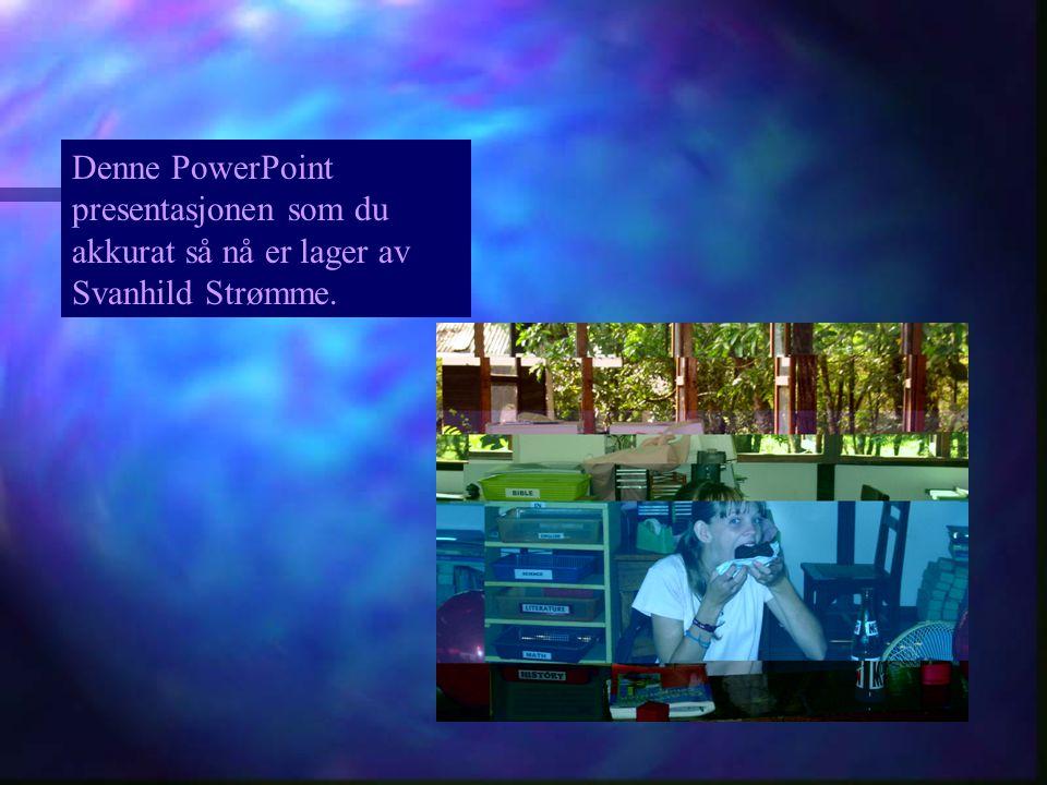 Denne PowerPoint presentasjonen som du akkurat så nå er lager av Svanhild Strømme.
