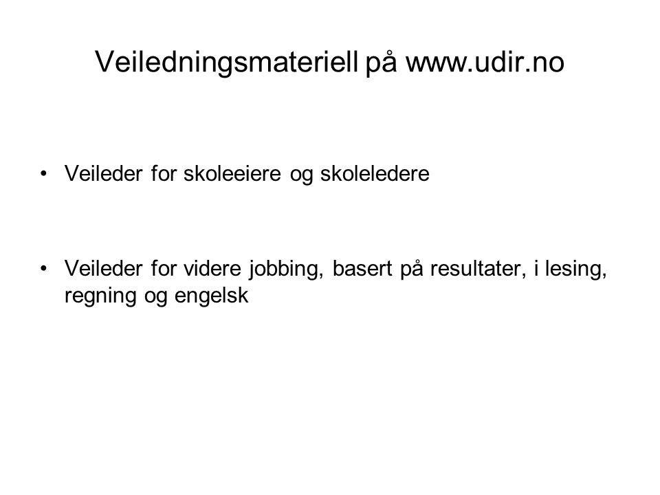 Veiledningsmateriell på www.udir.no Veileder for skoleeiere og skoleledere Veileder for videre jobbing, basert på resultater, i lesing, regning og eng
