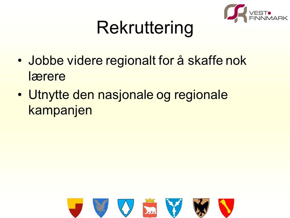 Rekruttering Jobbe videre regionalt for å skaffe nok lærere Utnytte den nasjonale og regionale kampanjen