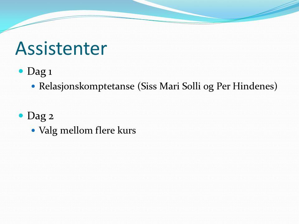 Assistenter Dag 1 Relasjonskomptetanse (Siss Mari Solli og Per Hindenes) Dag 2 Valg mellom flere kurs