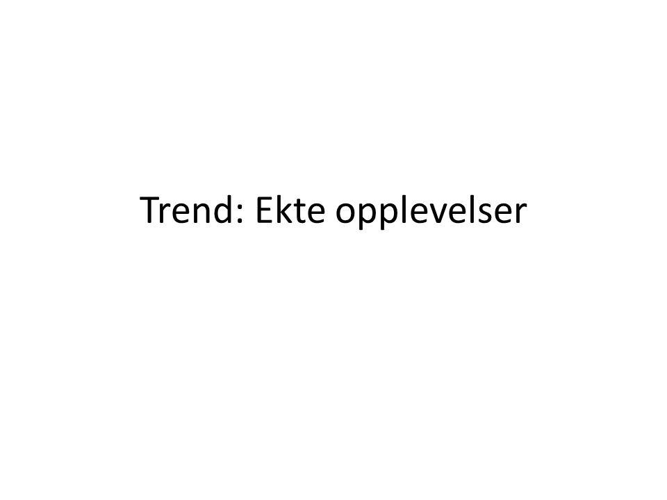 Trend: Ekte opplevelser