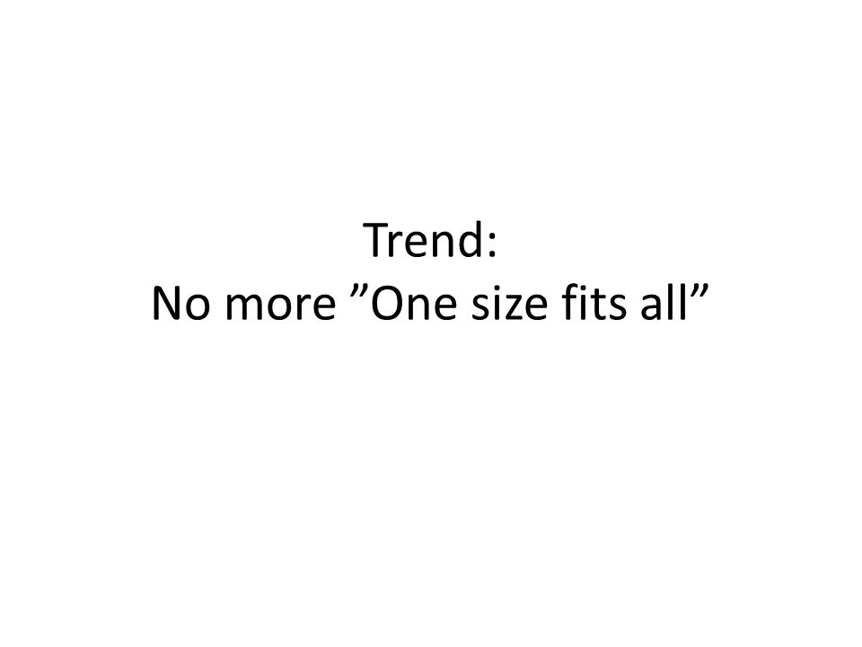 "Trend: No more ""One size fits all"""
