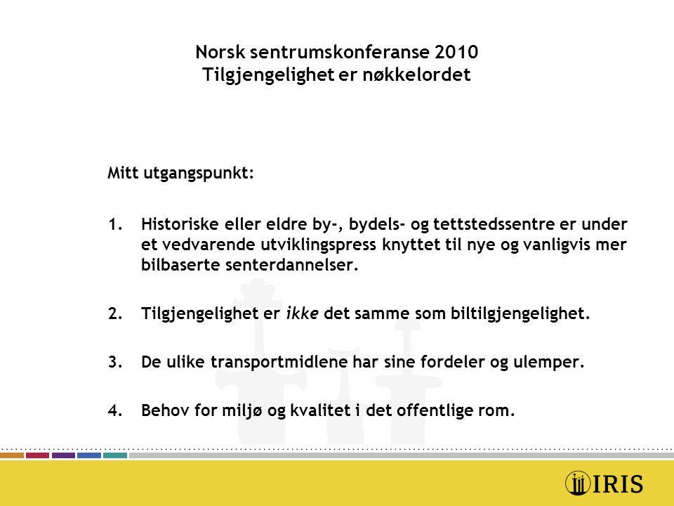 Norsk sentrumskonferanse 2010 Tilgjengelighet er nøkkelordet Mitt utgangspunkt: 1.Historiske eller eldre by-, bydels- og tettstedssentre er under et v