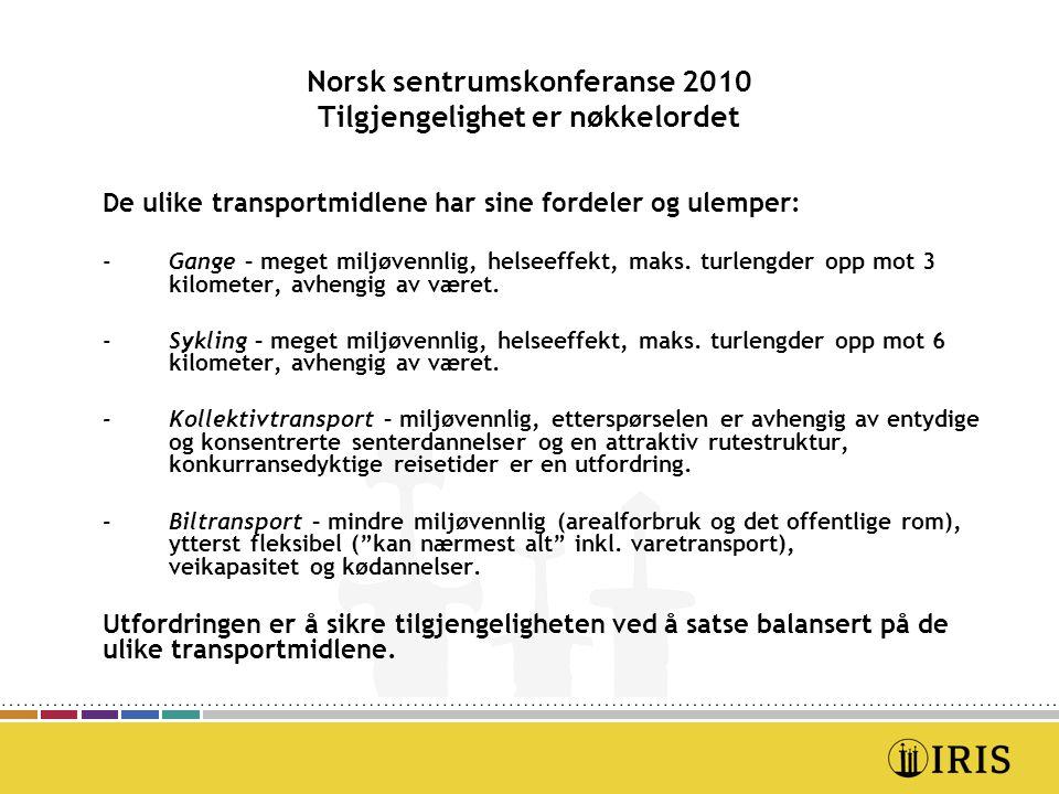 Norsk sentrumskonferanse 2010 Tilgjengelighet er nøkkelordet Utvikling av god tilgjenglighet for sentrumsområder – noen punkt: - Konsept og konkrete løsninger der alle transportmidler ses under ett.