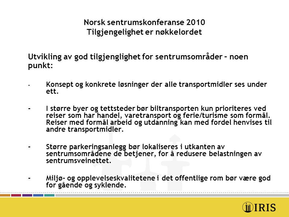 Norsk sentrumskonferanse 2010 Tilgjengelighet er nøkkelordet Utvikling av god tilgjenglighet for sentrumsområder – noen punkt (fortsettelse): - Gående, syklende og kollektivbrukerne trenger sentrumsområder av et begrenset omfang.