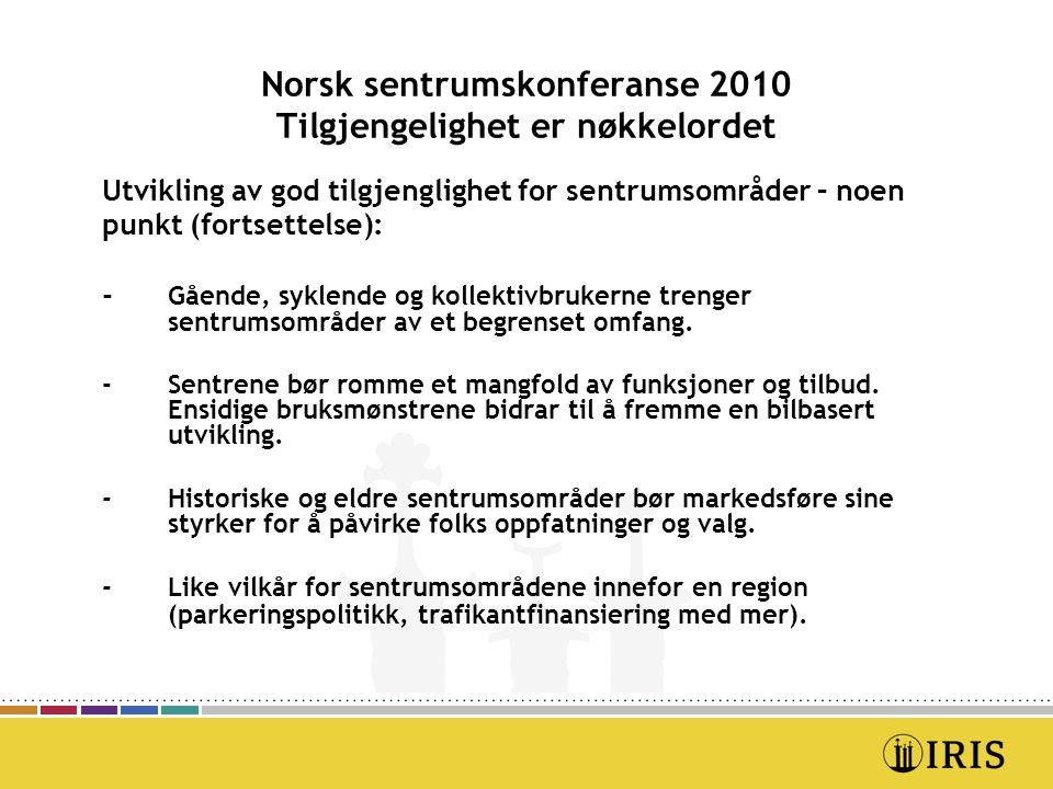 Norsk sentrumskonferanse 2010 Tilgjengelighet er nøkkelordet Utvikling av god tilgjenglighet for sentrumsområder – noen punkt (fortsettelse): - Gående