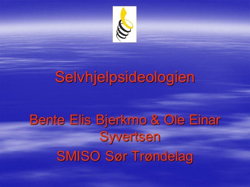 Selvhjelpsideologien Bente Elis Bjerkmo & Ole Einar Syvertsen SMISO Sør Trøndelag