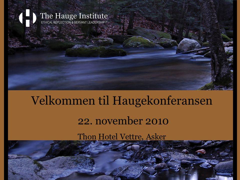 Velkommen til Haugekonferansen 22. november 2010 Thon Hotel Vettre, Asker