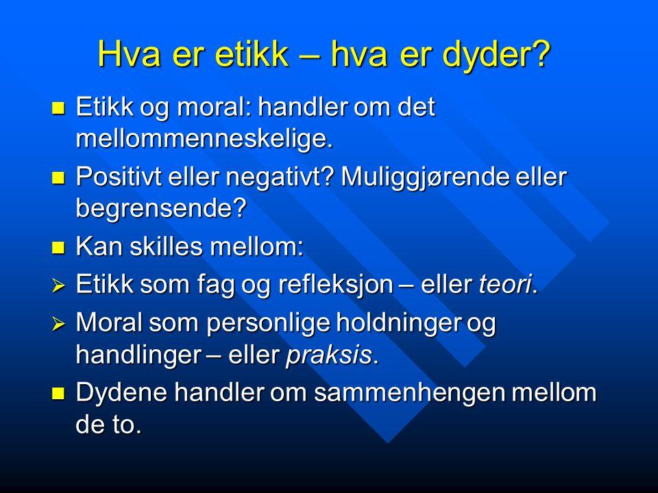 Hva er etikk – hva er dyder? Etikk og moral: handler om det mellommenneskelige. Etikk og moral: handler om det mellommenneskelige. Positivt eller nega