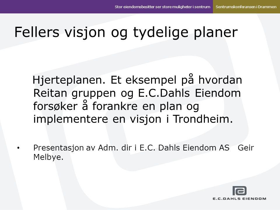 Fellers visjon og tydelige planer Hjerteplanen. Et eksempel på hvordan Reitan gruppen og E.C.Dahls Eiendom forsøker å forankre en plan og implementere