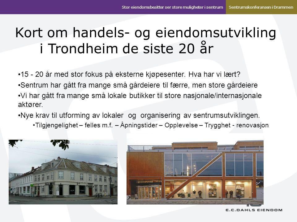 Kort om handels- og eiendomsutvikling i Trondheim de siste 20 år Stor eiendomsbesitter ser store muligheter i sentrumSentrumskonferansen i Drammen 15