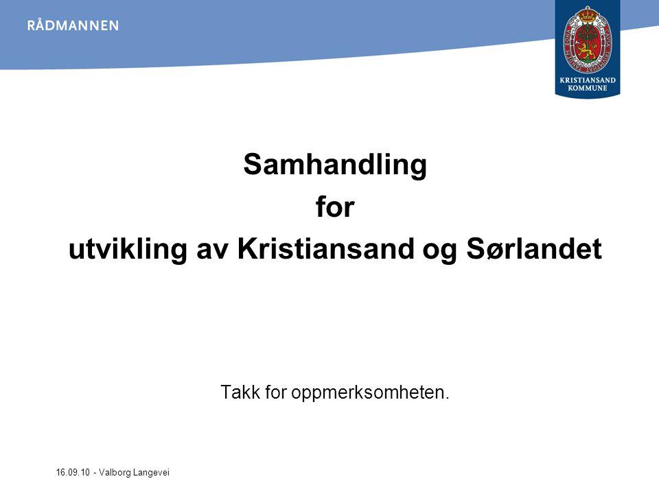 16.09.10 - Valborg Langevei Samhandling for utvikling av Kristiansand og Sørlandet Takk for oppmerksomheten.
