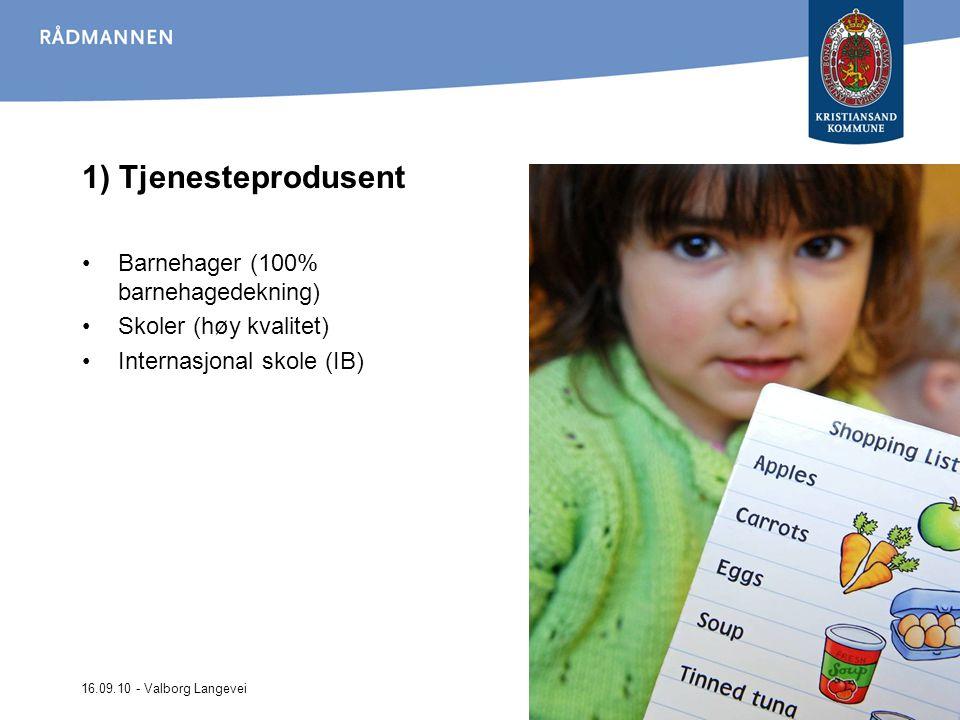 16.09.10 - Valborg Langevei 1) Tjenesteprodusent Barnehager (100% barnehagedekning) Skoler (høy kvalitet) Internasjonal skole (IB)