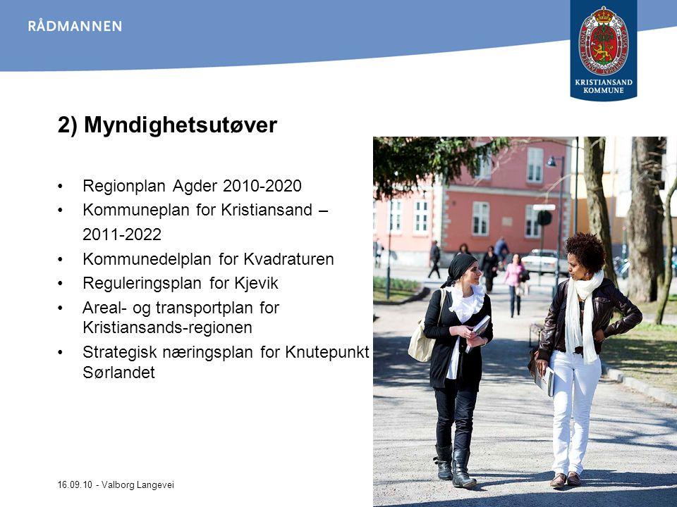 16.09.10 - Valborg Langevei 2) Myndighetsutøver Regionplan Agder 2010-2020 Kommuneplan for Kristiansand – 2011-2022 Kommunedelplan for Kvadraturen Reg