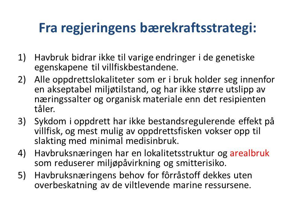 Fra regjeringens bærekraftsstrategi: 1)Havbruk bidrar ikke til varige endringer i de genetiske egenskapene til villfiskbestandene. 2)Alle oppdrettslok