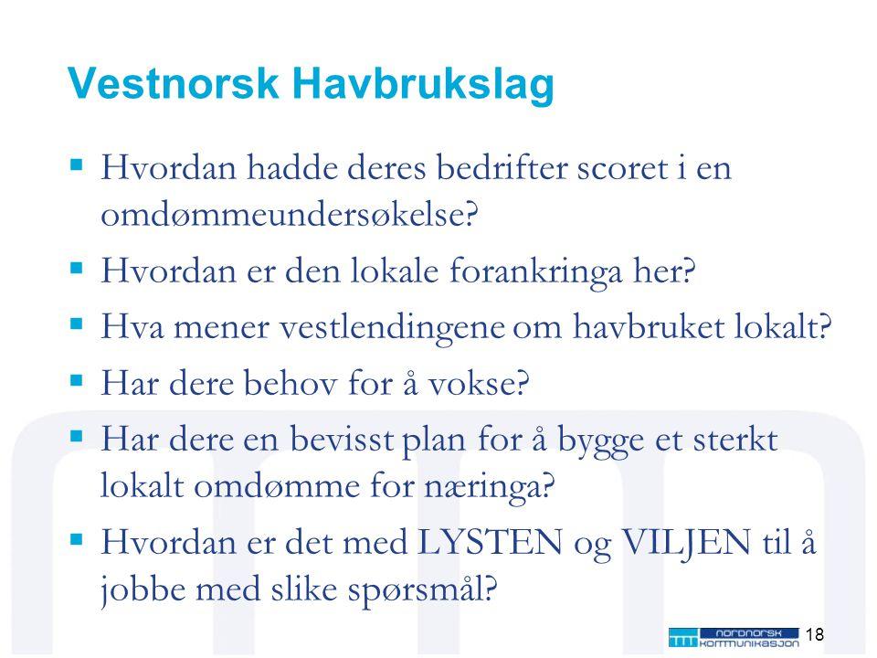 Vestnorsk Havbrukslag  Hvordan hadde deres bedrifter scoret i en omdømmeundersøkelse?  Hvordan er den lokale forankringa her?  Hva mener vestlendin