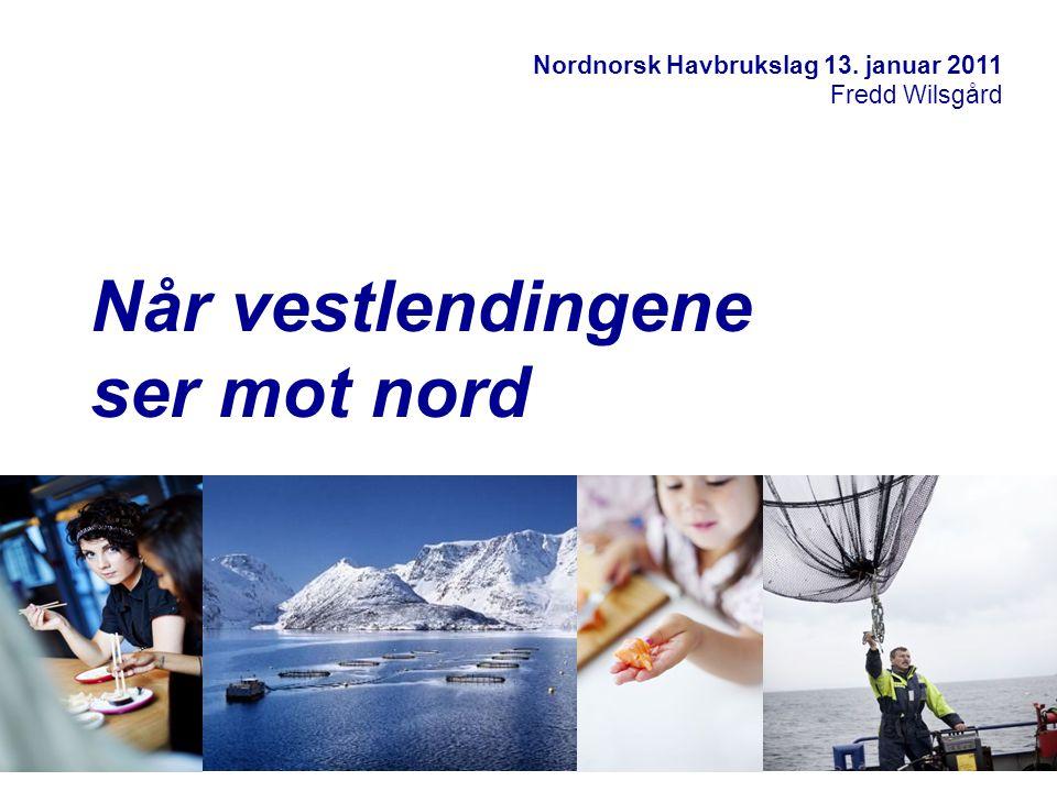 Nordnorsk Havbrukslag 13. januar 2011 Fredd Wilsgård Når vestlendingene ser mot nord