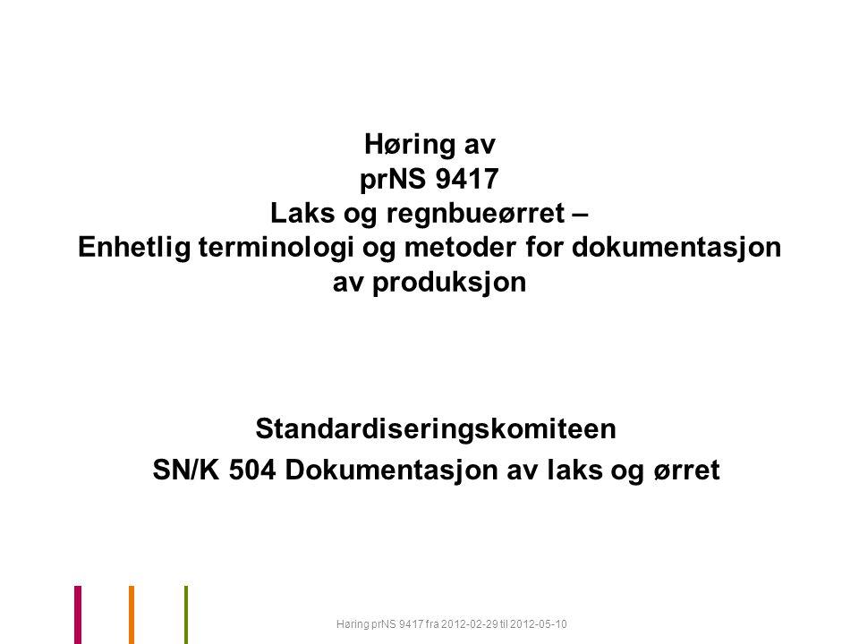 Høring av prNS 9417 Laks og regnbueørret – Enhetlig terminologi og metoder for dokumentasjon av produksjon Standardiseringskomiteen SN/K 504 Dokumentasjon av laks og ørret Høring prNS 9417 fra 2012-02-29 til 2012-05-10