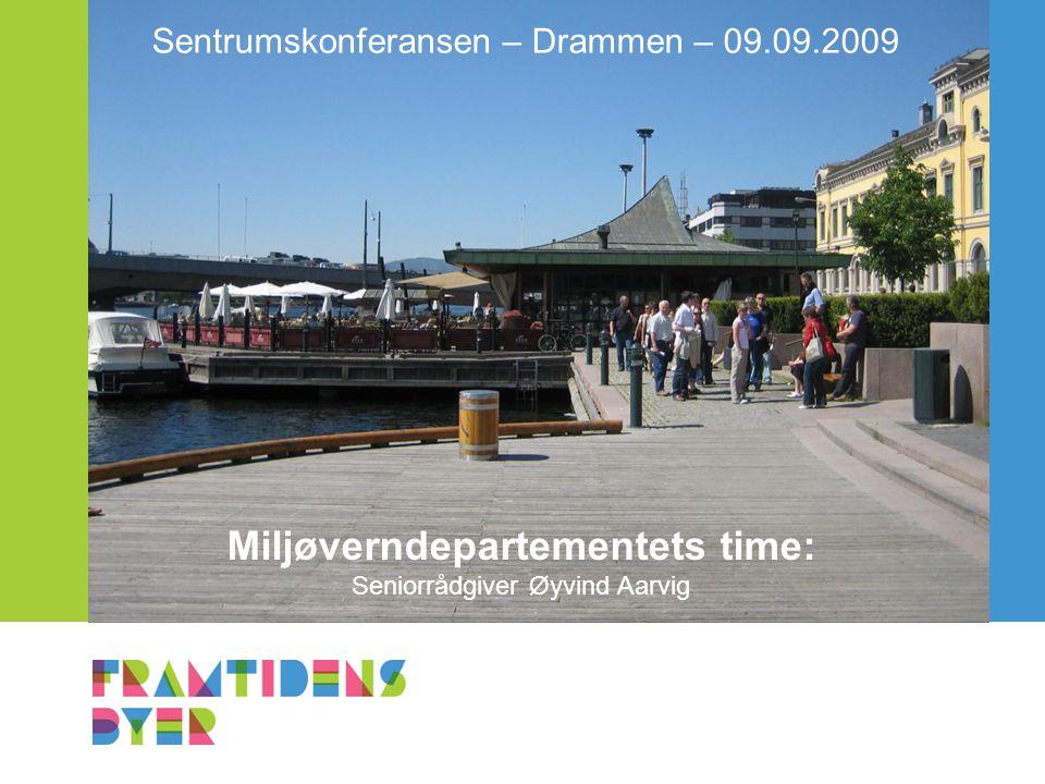 Miljøverndepartementets time: Seniorrådgiver Øyvind Aarvig Sentrumskonferansen – Drammen – 09.09.2009