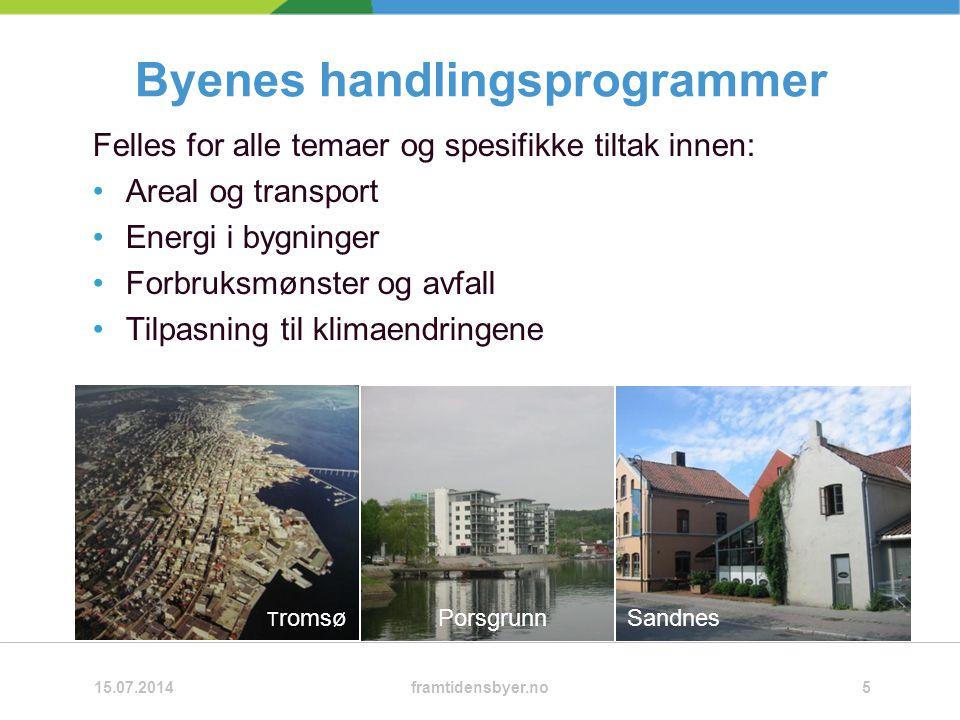 Byenes handlingsprogrammer Felles for alle temaer og spesifikke tiltak innen: Areal og transport Energi i bygninger Forbruksmønster og avfall Tilpasning til klimaendringene 15.07.2014framtidensbyer.no5 T romsøPorsgrunnSandnes